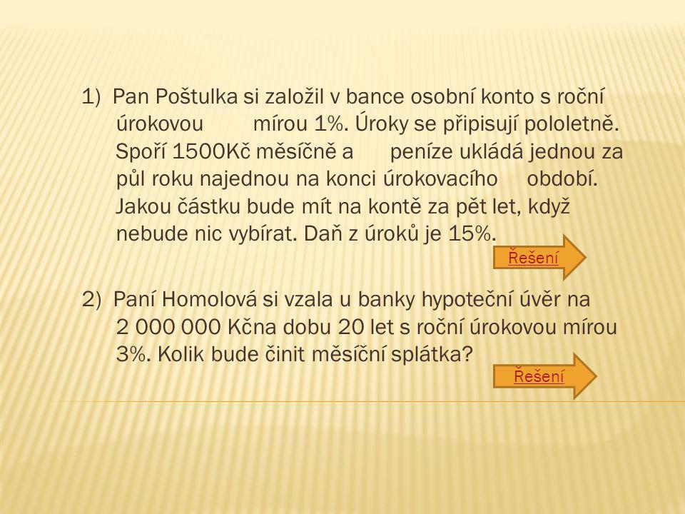 1) Pan Poštulka si založil v bance osobní konto s roční úrokovou mírou 1%.