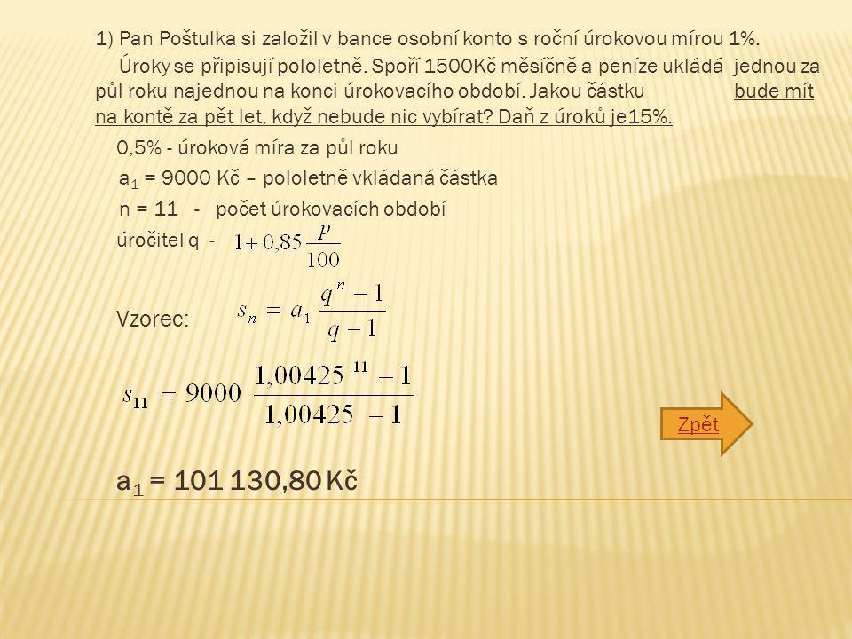 1) Pan Poštulka si založil v bance osobní konto s roční úrokovou mírou 1%. Úroky se připisují pololetně. Spoří 1500Kč měsíčně a peníze ukládá jednou z