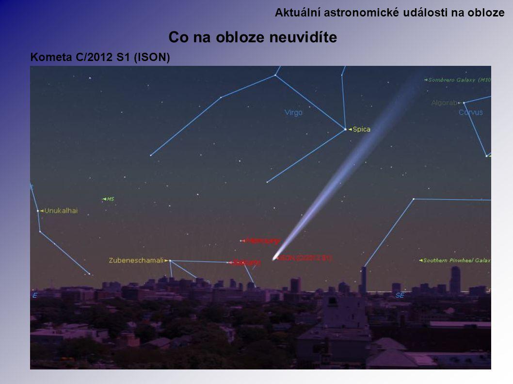 Aktuální astronomické události na obloze Co na obloze neuvidíte Kometa C/2012 S1 (ISON)