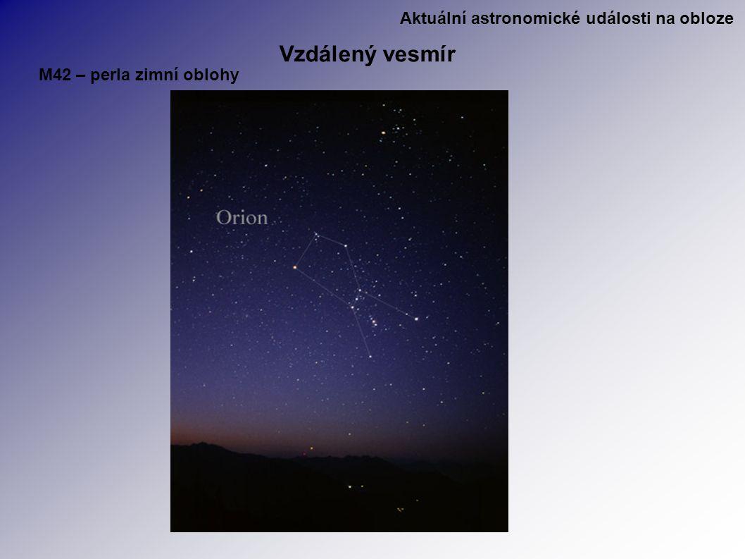 Aktuální astronomické události na obloze Vzdálený vesmír M42 – perla zimní oblohy