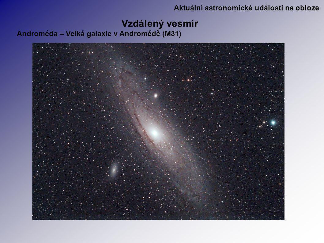 Aktuální astronomické události na obloze Vzdálený vesmír Androméda – Velká galaxie v Andromédě (M31)