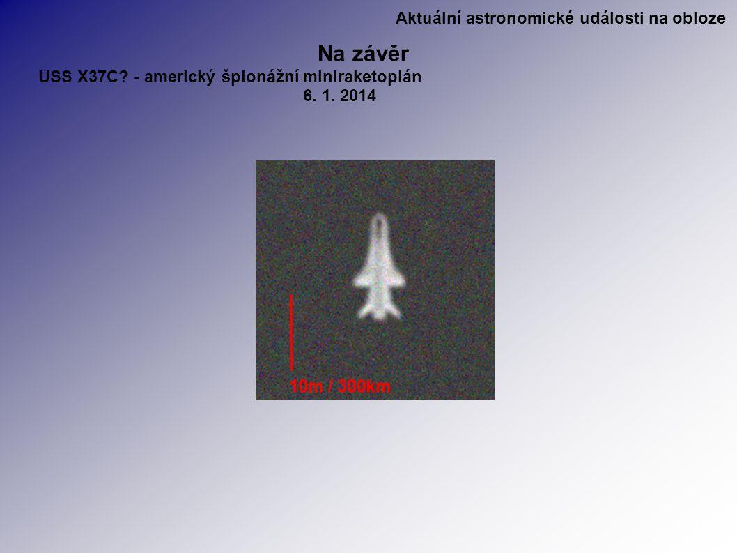 Aktuální astronomické události na obloze Na závěr USS X37C.