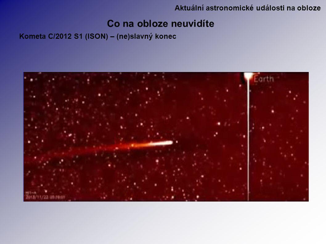 Aktuální astronomické události na obloze Co na obloze neuvidíte Kometa C/2012 S1 (ISON) – (ne)slavný konec