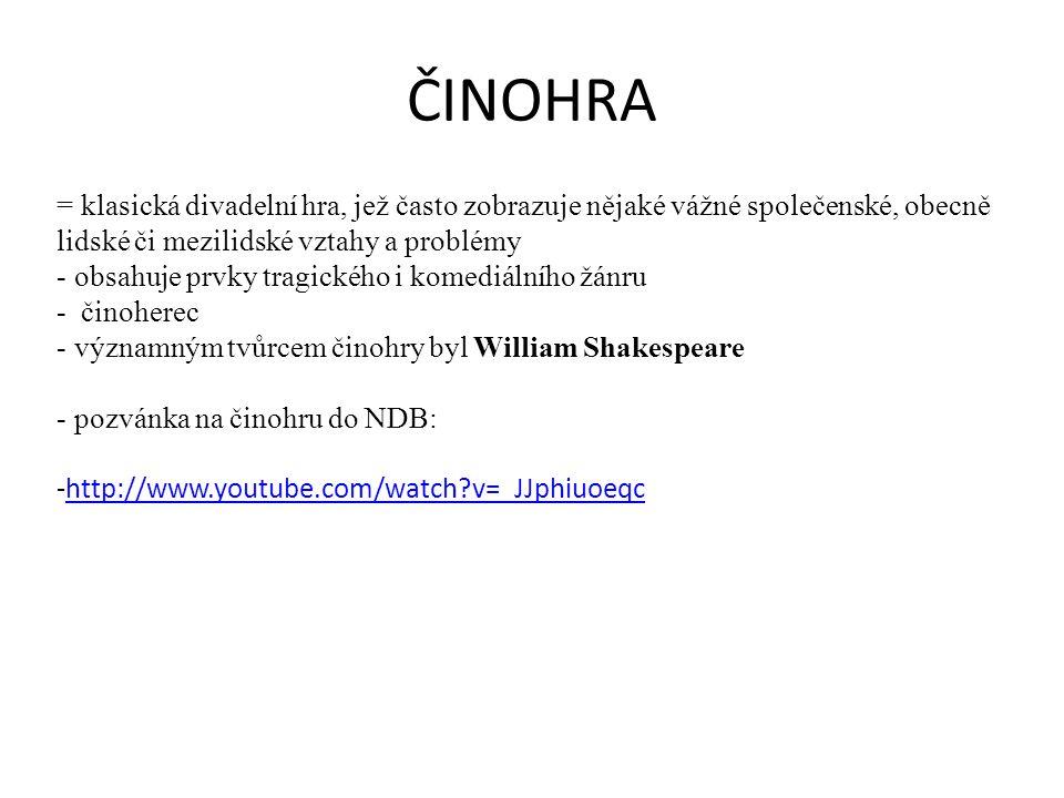 ČINOHRA = klasická divadelní hra, jež často zobrazuje nějaké vážné společenské, obecně lidské či mezilidské vztahy a problémy - obsahuje prvky tragick
