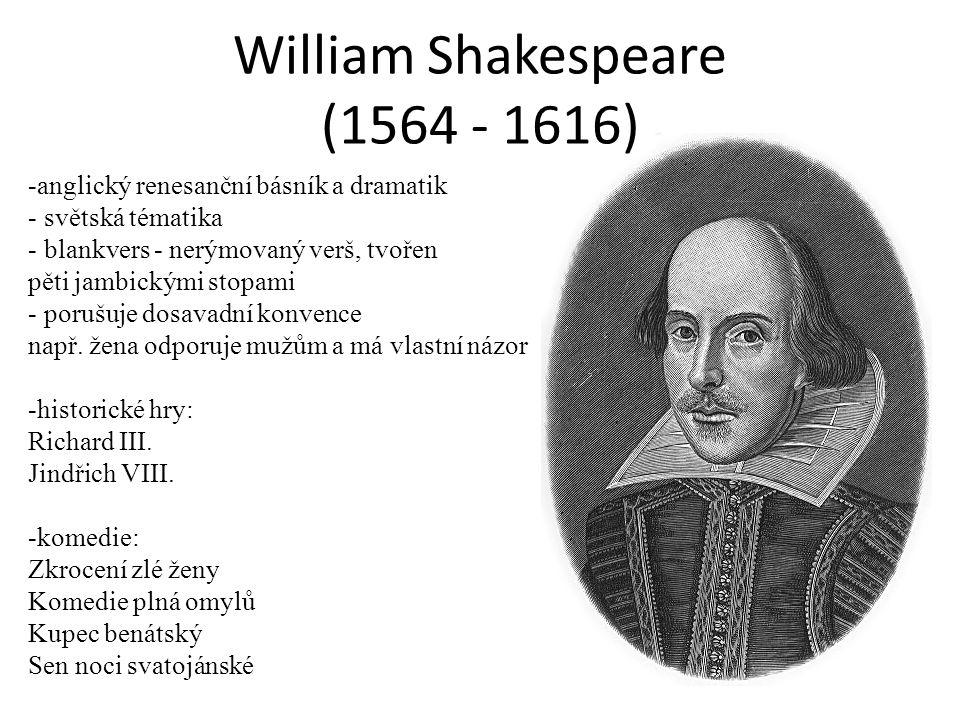 William Shakespeare (1564 - 1616) -anglický renesanční básník a dramatik - světská tématika - blankvers - nerýmovaný verš, tvořen pěti jambickými stop