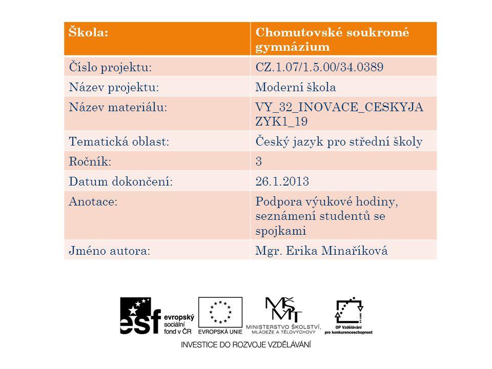 Škola:Chomutovské soukromé gymnázium Číslo projektu:CZ.1.07/1.5.00/34.0389 Název projektu:Moderní škola Název materiálu:VY_32_INOVACE_CESKYJA ZYK1_19