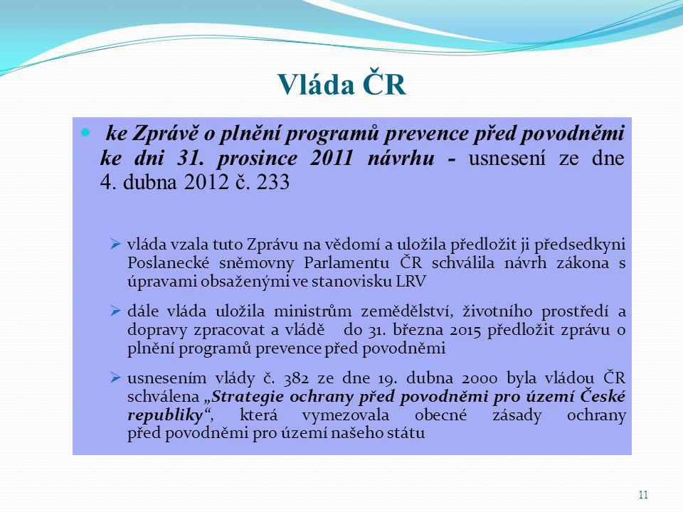 Vláda ČR ke Zprávě o plnění programů prevence před povodněmi ke dni 31. prosince 2011 návrhu - usnesení ze dne 4. dubna 2012 č. 233  vláda vzala tuto