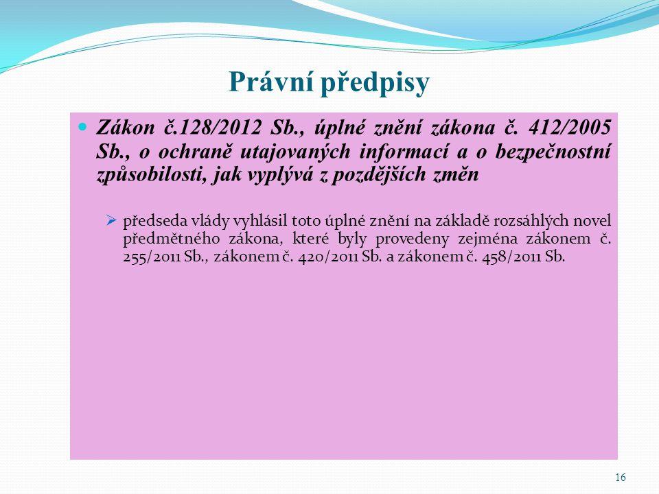 Právní předpisy Zákon č.128/2012 Sb., úplné znění zákona č. 412/2005 Sb., o ochraně utajovaných informací a o bezpečnostní způsobilosti, jak vyplývá z