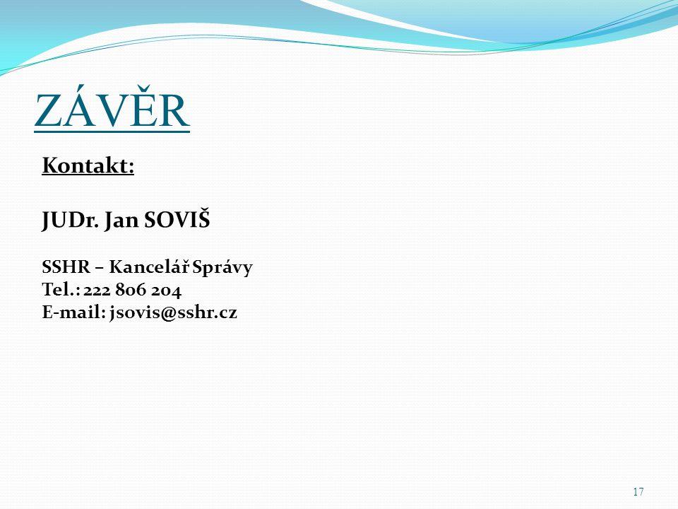ZÁVĚR Kontakt: JUDr. Jan SOVIŠ SSHR – Kancelář Správy Tel.: 222 806 204 E-mail: jsovis@sshr.cz 17