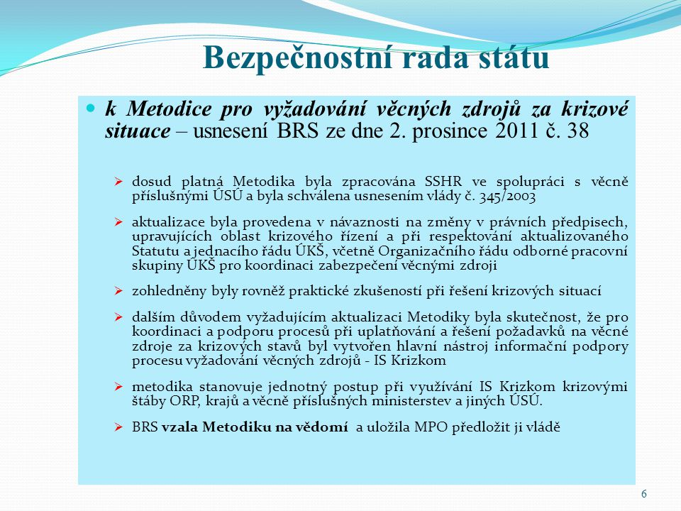 Bezpečnostní rada státu k Metodice pro vyžadování věcných zdrojů za krizové situace – usnesení BRS ze dne 2. prosince 2011 č. 38  dosud platná Metodi