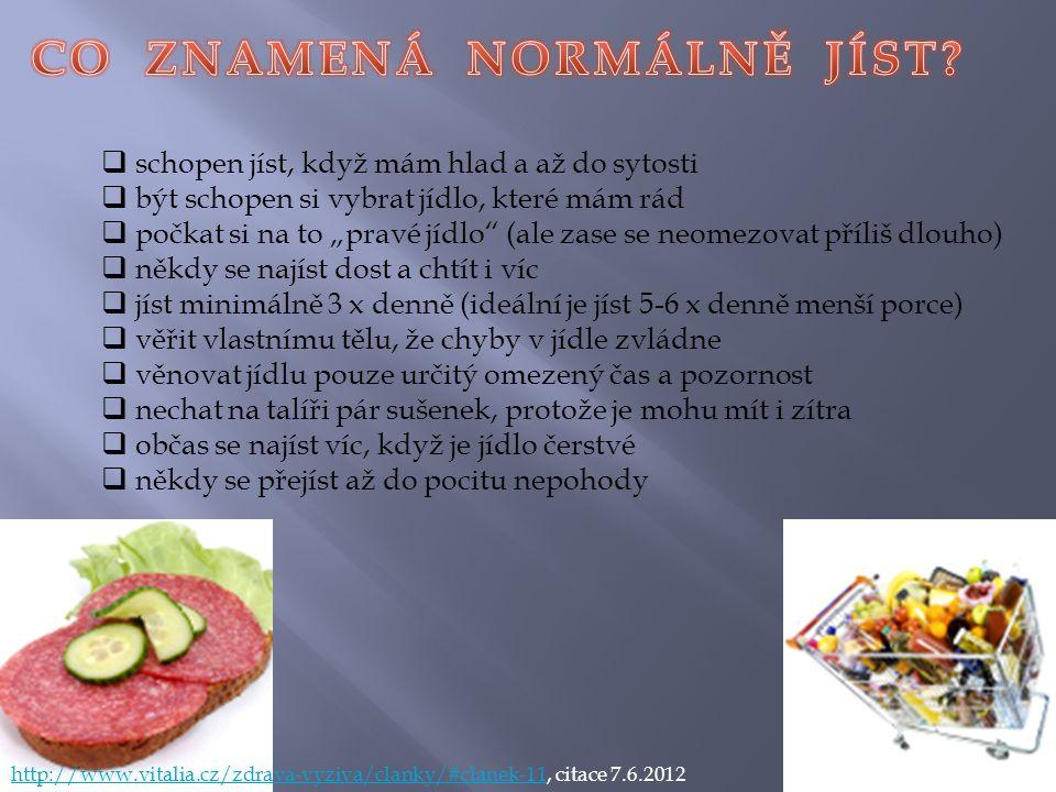 """http://www.vitalia.cz/zdrava-vyziva/clanky/#clanek-11http://www.vitalia.cz/zdrava-vyziva/clanky/#clanek-11, citace 7.6.2012  schopen jíst, když mám hlad a až do sytosti  být schopen si vybrat jídlo, které mám rád  počkat si na to """"pravé jídlo (ale zase se neomezovat příliš dlouho)  někdy se najíst dost a chtít i víc  jíst minimálně 3 x denně (ideální je jíst 5-6 x denně menší porce)  věřit vlastnímu tělu, že chyby v jídle zvládne  věnovat jídlu pouze určitý omezený čas a pozornost  nechat na talíři pár sušenek, protože je mohu mít i zítra  občas se najíst víc, když je jídlo čerstvé  někdy se přejíst až do pocitu nepohody"""