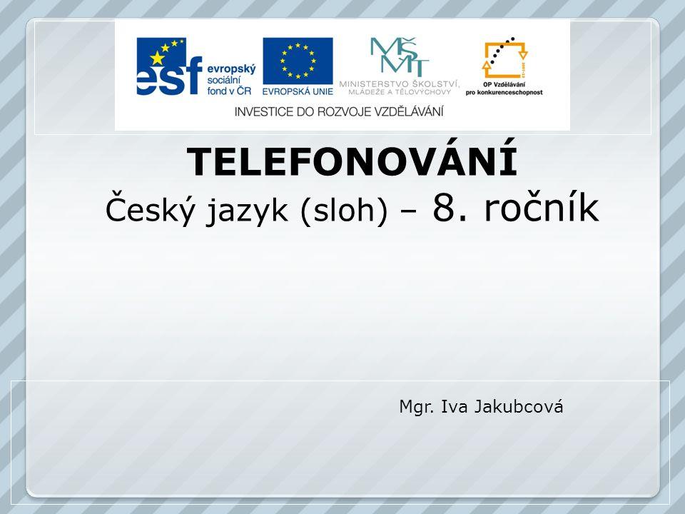 TELEFONOVÁNÍ Český jazyk (sloh) – 8. ročník Mgr. Iva Jakubcová
