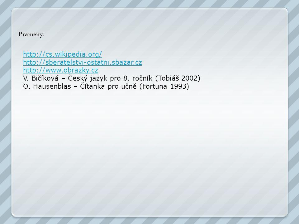 Prameny: http://cs.wikipedia.org/ http://sberatelstvi-ostatni.sbazar.cz http://www.obrazky.cz V. Bičíková – Český jazyk pro 8. ročník (Tobiáš 2002) O.