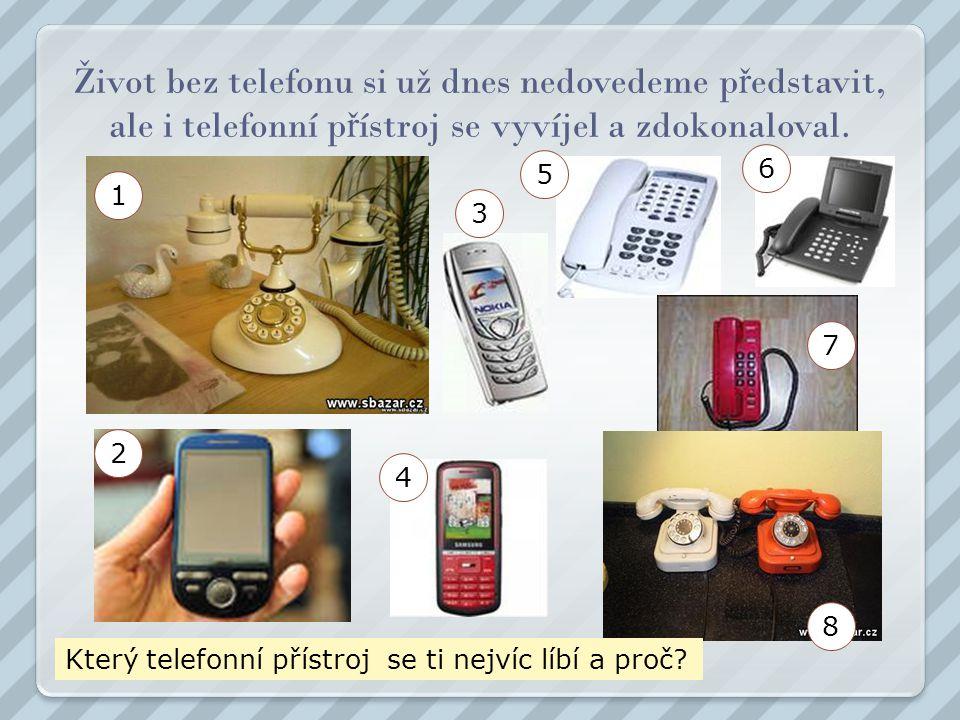 Život bez telefonu si už dnes nedovedeme p ř edstavit, ale i telefonní p ř ístroj se vyvíjel a zdokonaloval. Který telefonní přístroj se ti nejvíc líb
