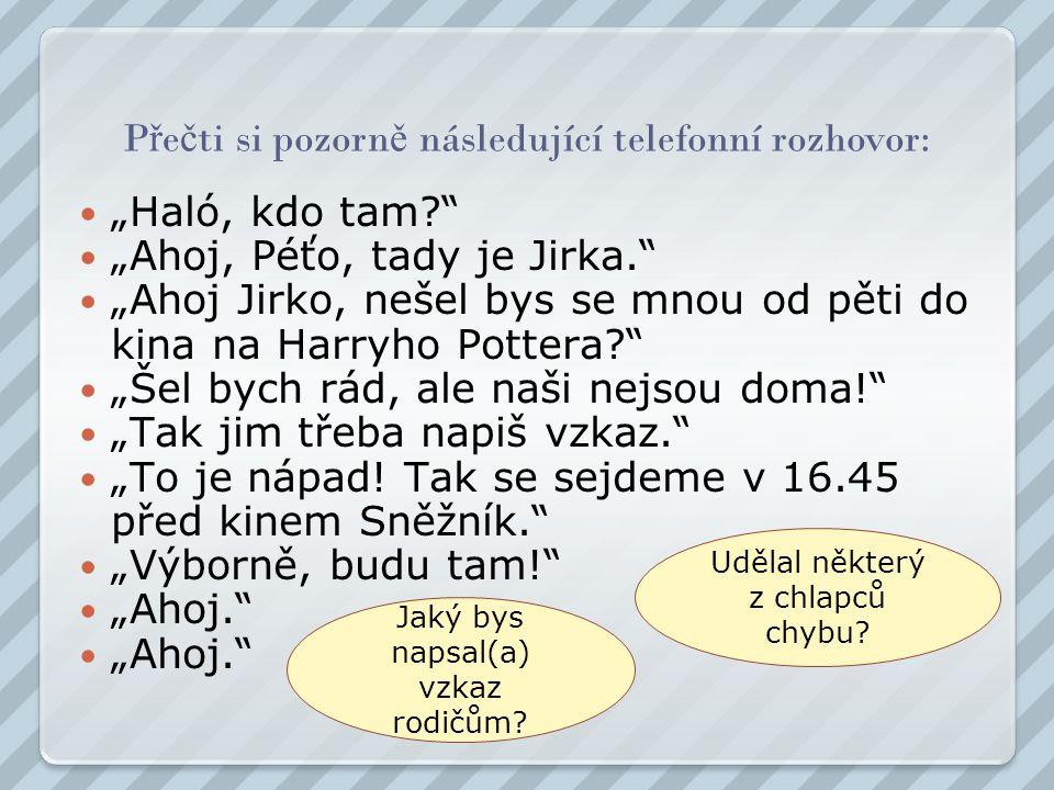 Správn ě –je neslušné hlásit se slovem HALÓ, m ě li bychom se p ř edstavit jménem.