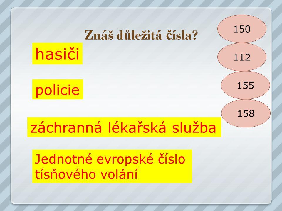 Znáš d ů ležitá č ísla? hasiči policie záchranná lékařská služba Jednotné evropské číslo tísňového volání 150 112 158 155