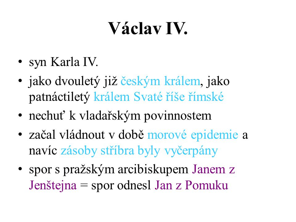 Václav IV. syn Karla IV. jako dvouletý již českým králem, jako patnáctiletý králem Svaté říše římské nechuť k vladařským povinnostem začal vládnout v