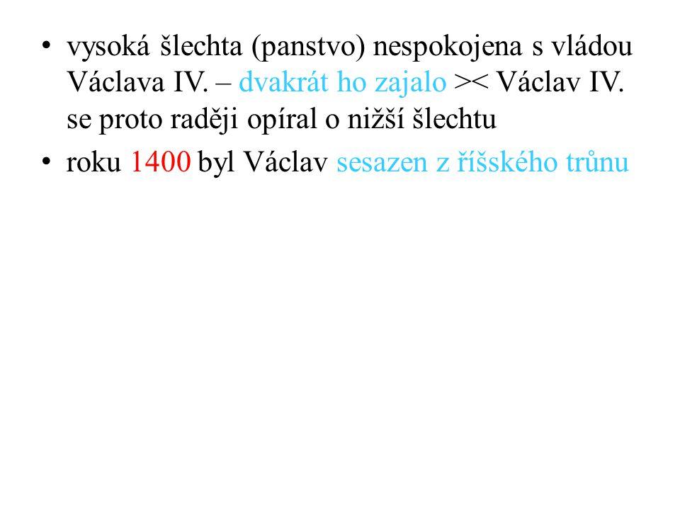 vysoká šlechta (panstvo) nespokojena s vládou Václava IV. – dvakrát ho zajalo >< Václav IV. se proto raději opíral o nižší šlechtu roku 1400 byl Václa