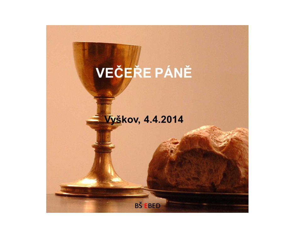 VEČEŘE PÁNĚ Vyškov, 4.4.2014 BŠ EBED