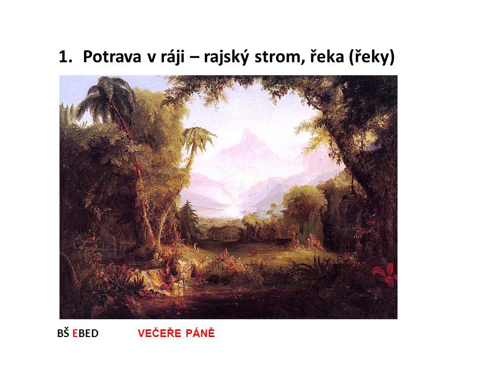 BŠ EBED VEČEŘE PÁNĚ 1.Potrava v ráji – rajský strom, řeka (řeky)
