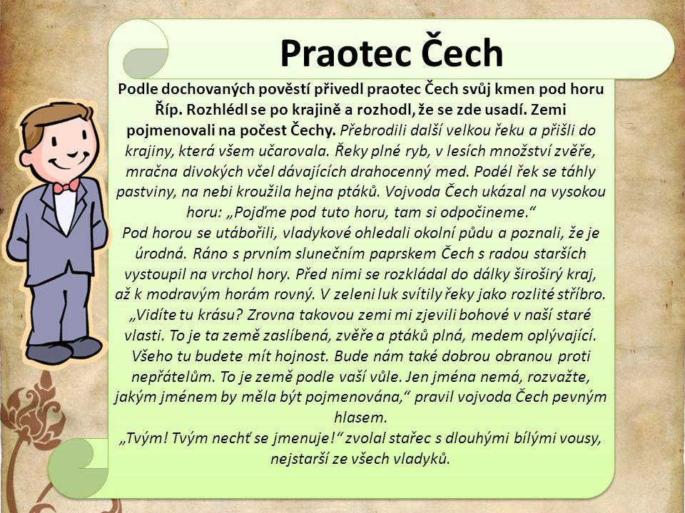 Podle dochovaných pověstí přivedl praotec Čech svůj kmen pod horu Říp. Rozhlédl se po krajině a rozhodl, že se zde usadí. Zemi pojmenovali na počest Č