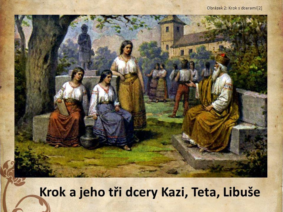 Krok a jeho tři dcery Kazi, Teta, Libuše Obrázek 2: Krok s dcerami[2]