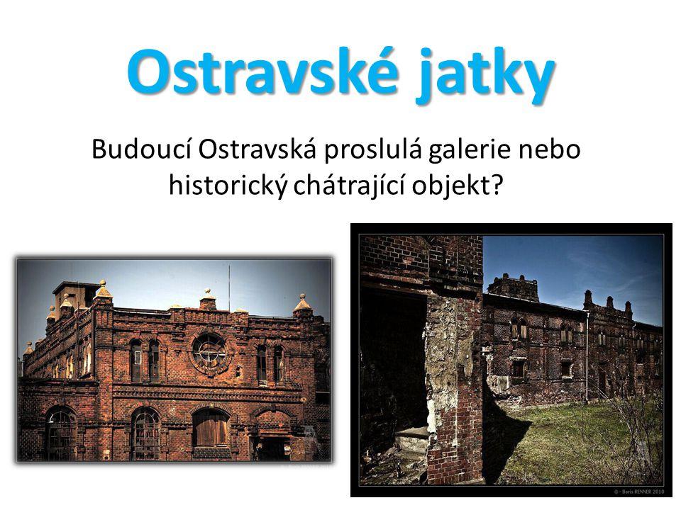 Ostravské jatky Budoucí Ostravská proslulá galerie nebo historický chátrající objekt?