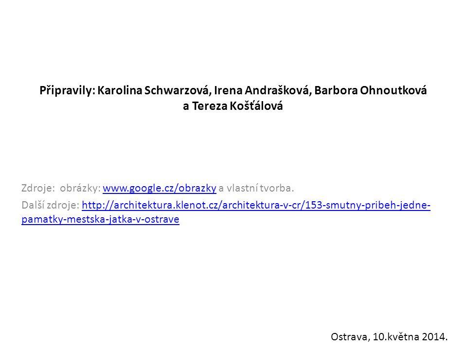 Připravily: Karolina Schwarzová, Irena Andrašková, Barbora Ohnoutková a Tereza Košťálová Zdroje: obrázky: www.google.cz/obrazky a vlastní tvorba.www.g