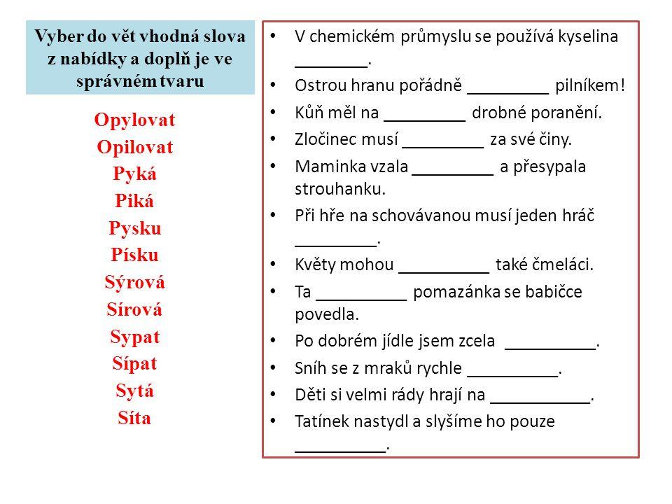 Vyber do vět vhodná slova z nabídky a doplň je ve správném tvaru (řešení) V chemickém průmyslu se používá kyselina sírová.