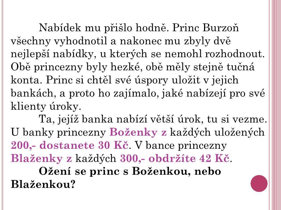 Nabídek mu přišlo hodně. Princ Burzoň všechny vyhodnotil a nakonec mu zbyly dvě nejlepší nabídky, u kterých se nemohl rozhodnout. Obě princezny byly h