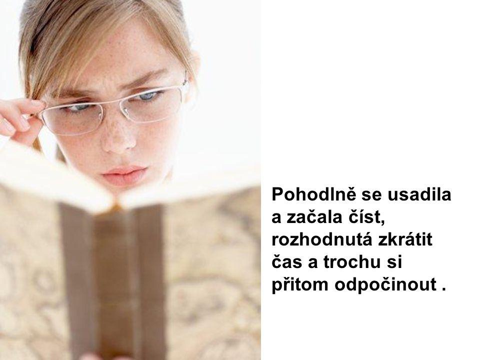 Pohodlně se usadila a začala číst, rozhodnutá zkrátit čas a trochu si přitom odpočinout.