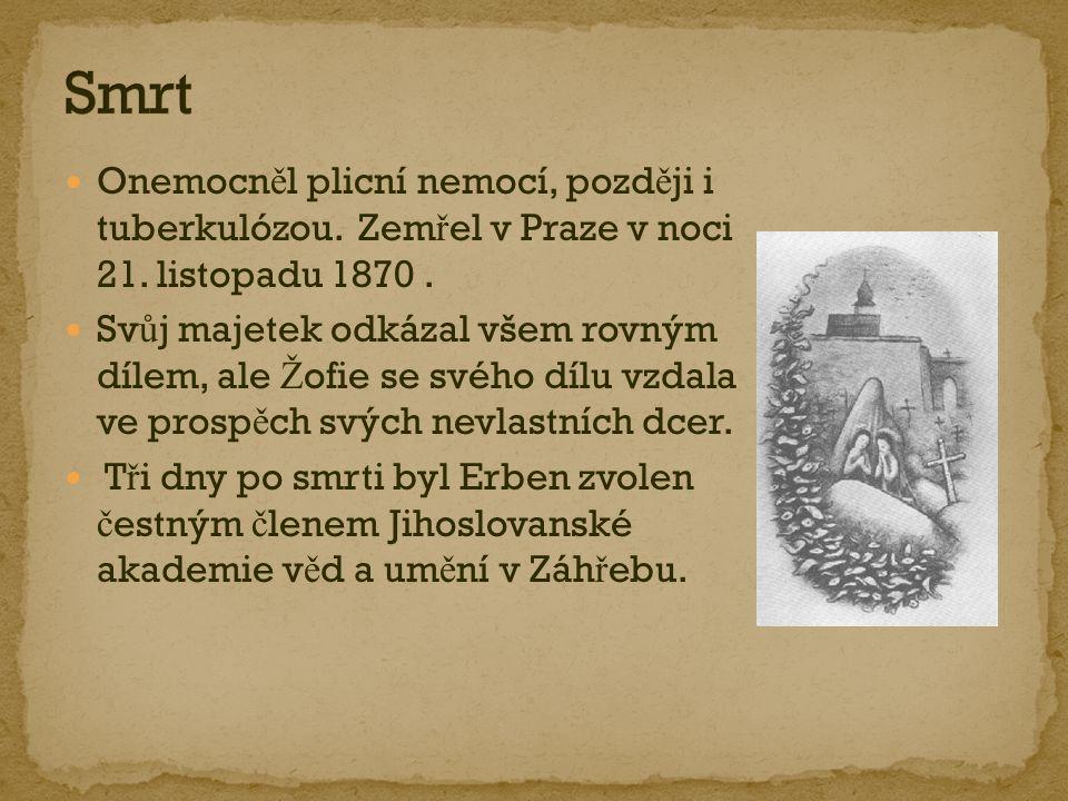 Onemocn ě l plicní nemocí, pozd ě ji i tuberkulózou. Zem ř el v Praze v noci 21. listopadu 1870. Sv ů j majetek odkázal všem rovným dílem, ale Ž ofie