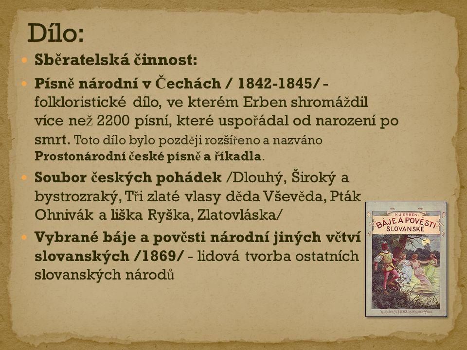 Kytice /1853/ - ž ivotní dílo – sbírka balad, jedna z nejslavn ě jších knih č eské literatury.