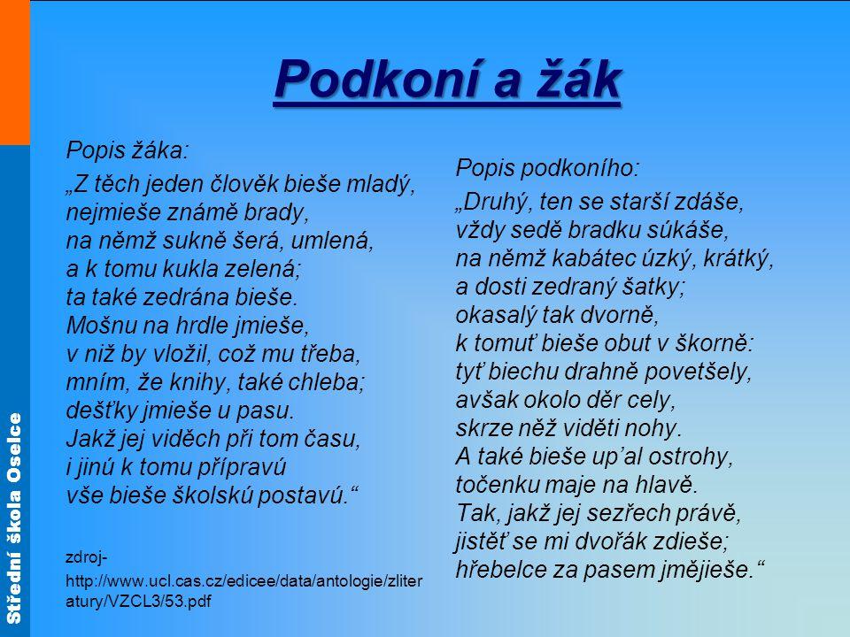 """Střední škola Oselce Podkoní a žák Popis žáka: """"Z těch jeden člověk bieše mladý, nejmieše známě brady, na němž sukně šerá, umlená, a k tomu kukla zele"""