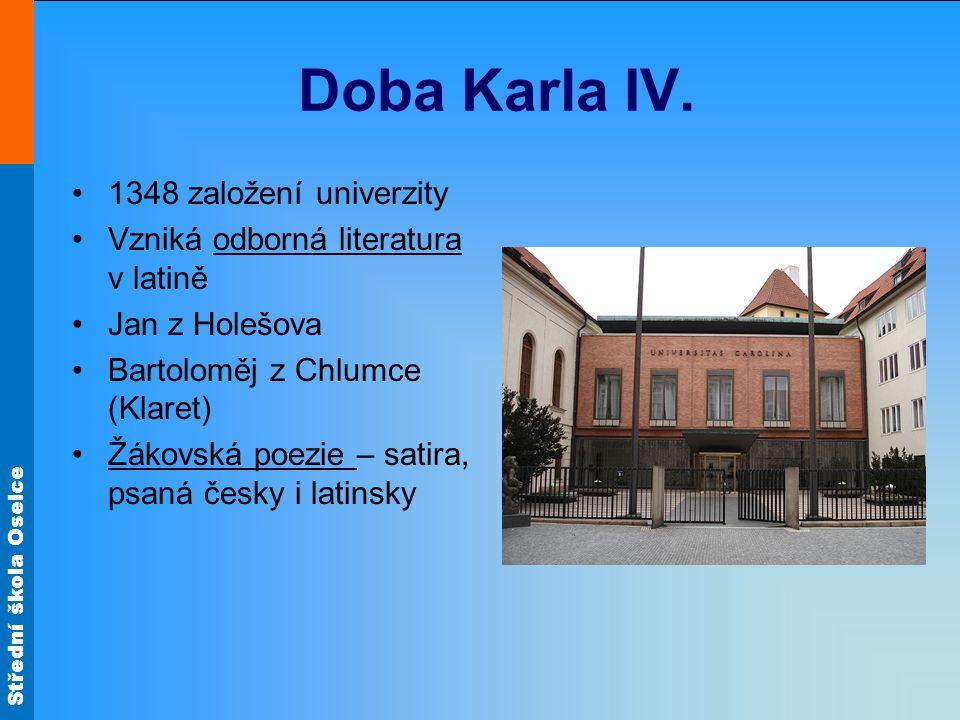 Střední škola Oselce Doba Karla IV. 1348 založení univerzity Vzniká odborná literatura v latině Jan z Holešova Bartoloměj z Chlumce (Klaret) Žákovská