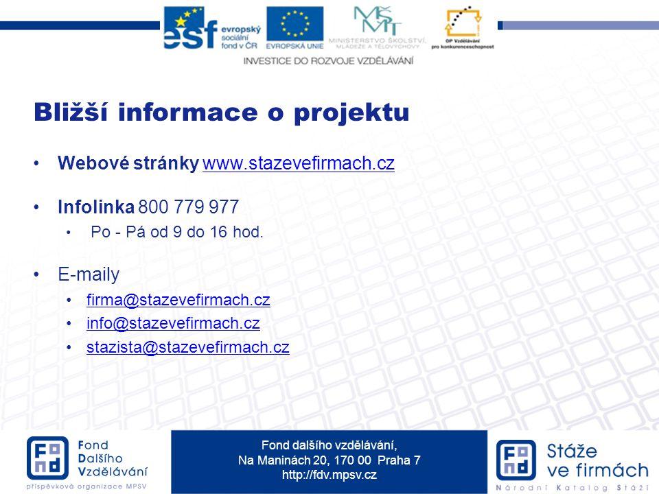 Fond dalšího vzdělávání, Na Maninách 20, 170 00 Praha 7 http://fdv.mpsv.cz Webové stránky www.stazevefirmach.czwww.stazevefirmach.cz Infolinka 800 779 977 Po - Pá od 9 do 16 hod.