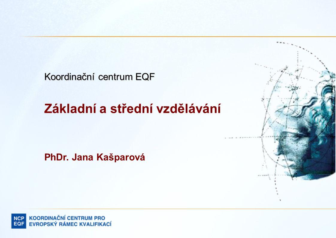 Koordinační centrum EQF Základní a střední vzdělávání PhDr. Jana Kašparová