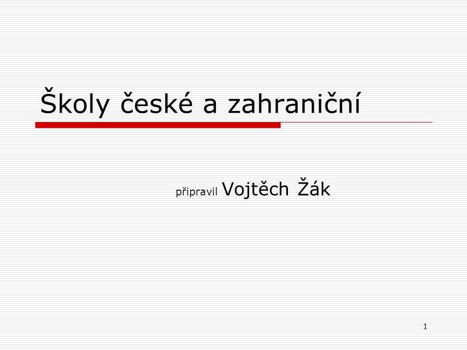 1 Školy české a zahraniční připravil Vojtěch Žák