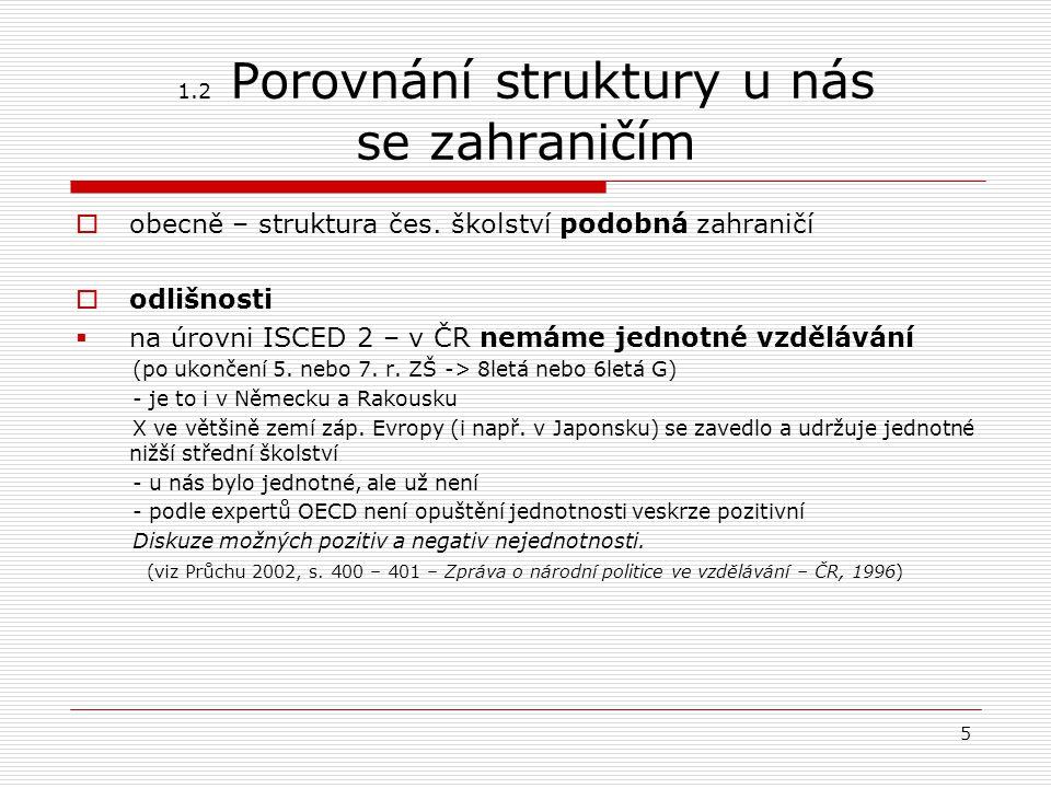 5 1.2 Porovnání struktury u nás se zahraničím  obecně – struktura čes. školství podobná zahraničí  odlišnosti  na úrovni ISCED 2 – v ČR nemáme jedn