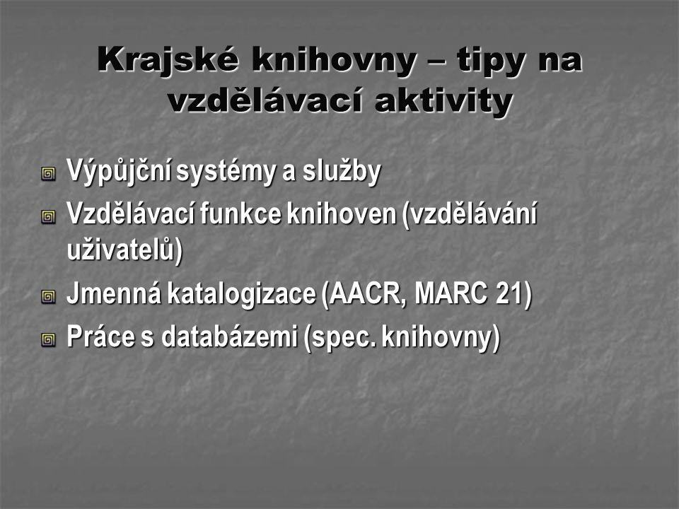 Krajské knihovny – tipy na vzdělávací aktivity Výpůjční systémy a služby Vzdělávací funkce knihoven (vzdělávání uživatelů) Jmenná katalogizace (AACR,