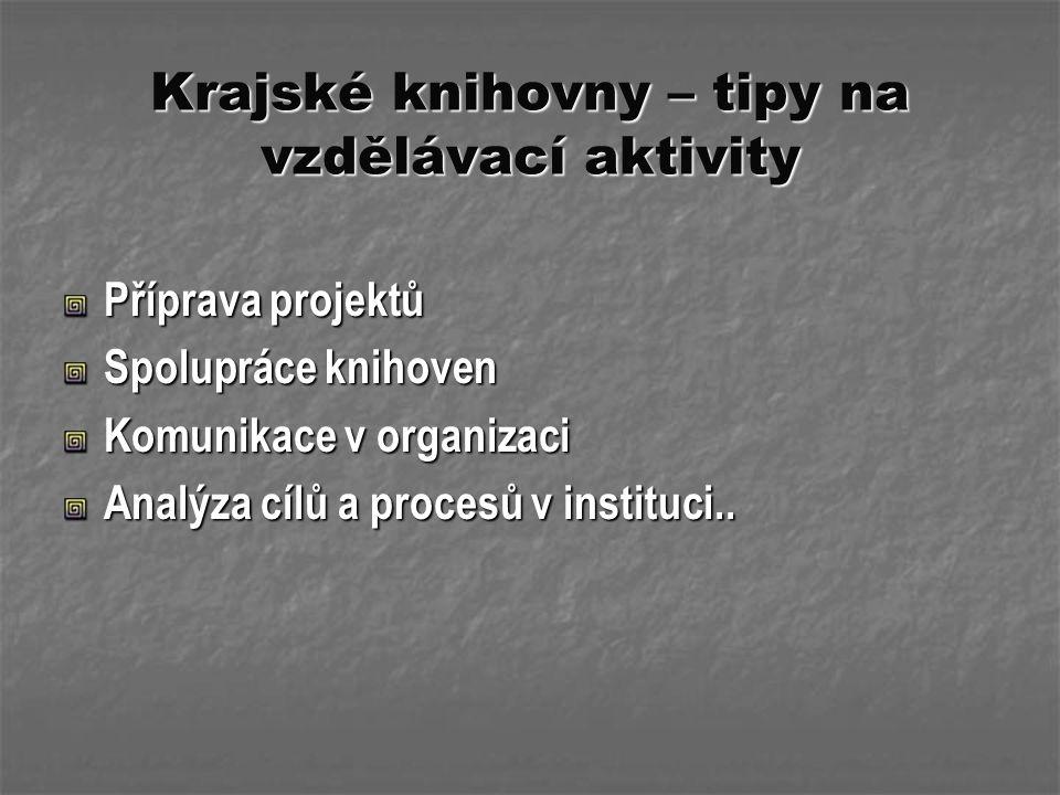 Krajské knihovny – tipy na vzdělávací aktivity Příprava projektů Spolupráce knihoven Komunikace v organizaci Analýza cílů a procesů v instituci..