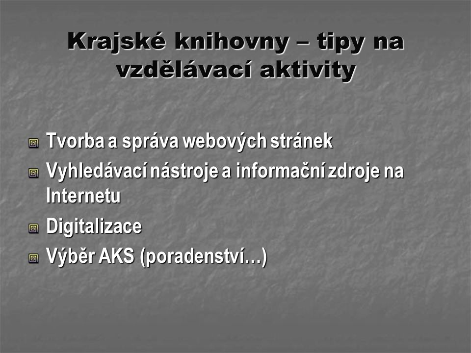 Krajské knihovny – tipy na vzdělávací aktivity Tvorba a správa webových stránek Vyhledávací nástroje a informační zdroje na Internetu Digitalizace Výb