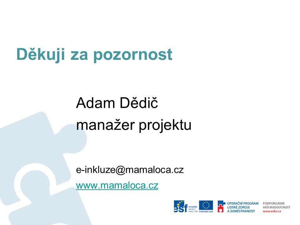 Děkuji za pozornost Adam Dědič manažer projektu e-inkluze@mamaloca.cz www.mamaloca.cz