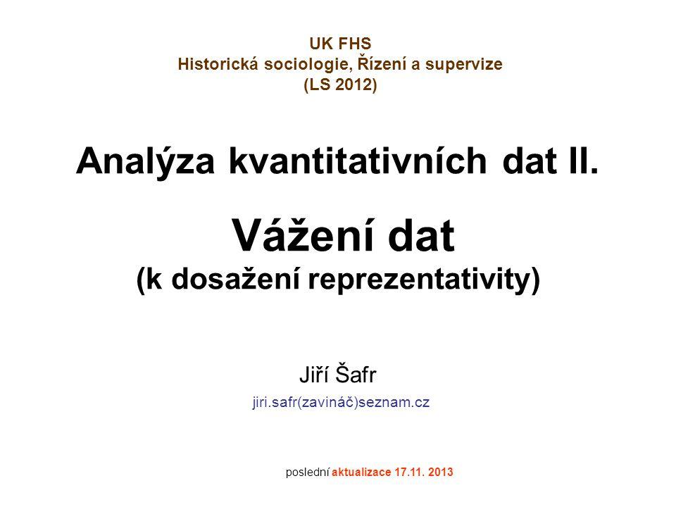 Analýza kvantitativních dat II. Vážení dat (k dosažení reprezentativity) Jiří Šafr jiri.safr(zavináč)seznam.cz poslední aktualizace 17.11. 2013 UK FHS