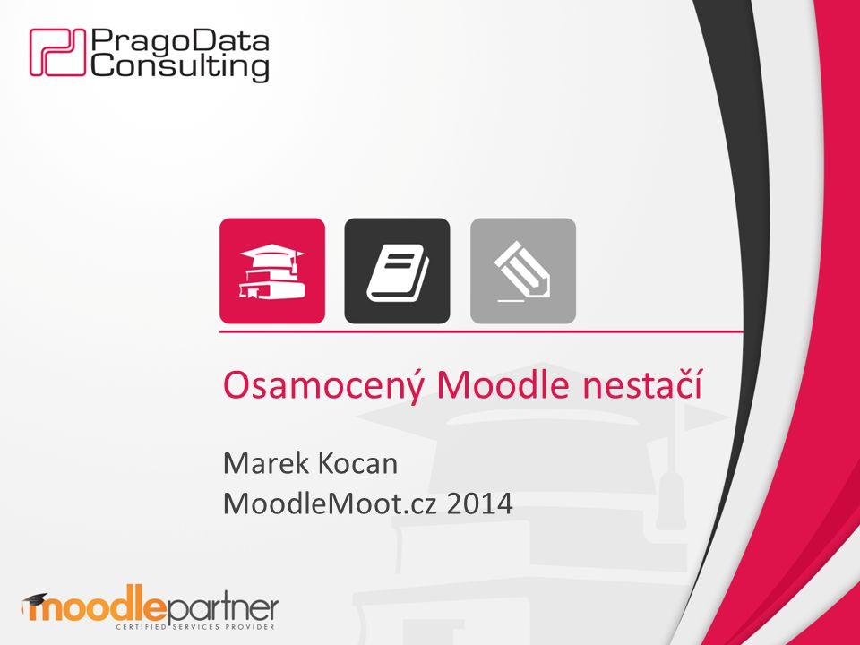 Osamocený Moodle nestačí Marek Kocan MoodleMoot.cz 2014