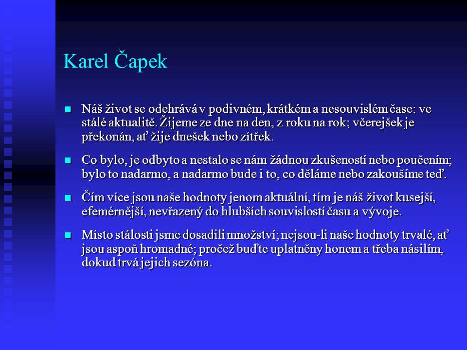 Karel Čapek Náš život se odehrává v podivném, krátkém a nesouvislém čase: ve stálé aktualitě.