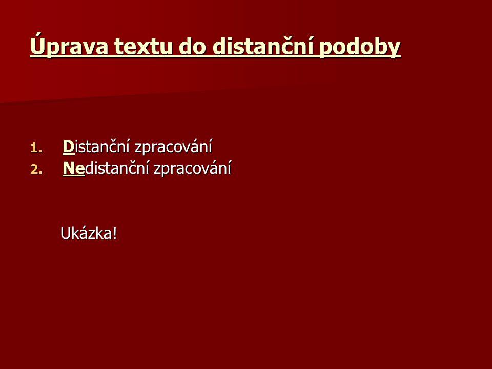 Úprava textu do distanční podoby 1. Distanční zpracování 2. Nedistanční zpracování Ukázka! Ukázka!