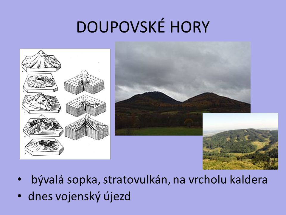 DOUPOVSKÉ HORY bývalá sopka, stratovulkán, na vrcholu kaldera dnes vojenský újezd