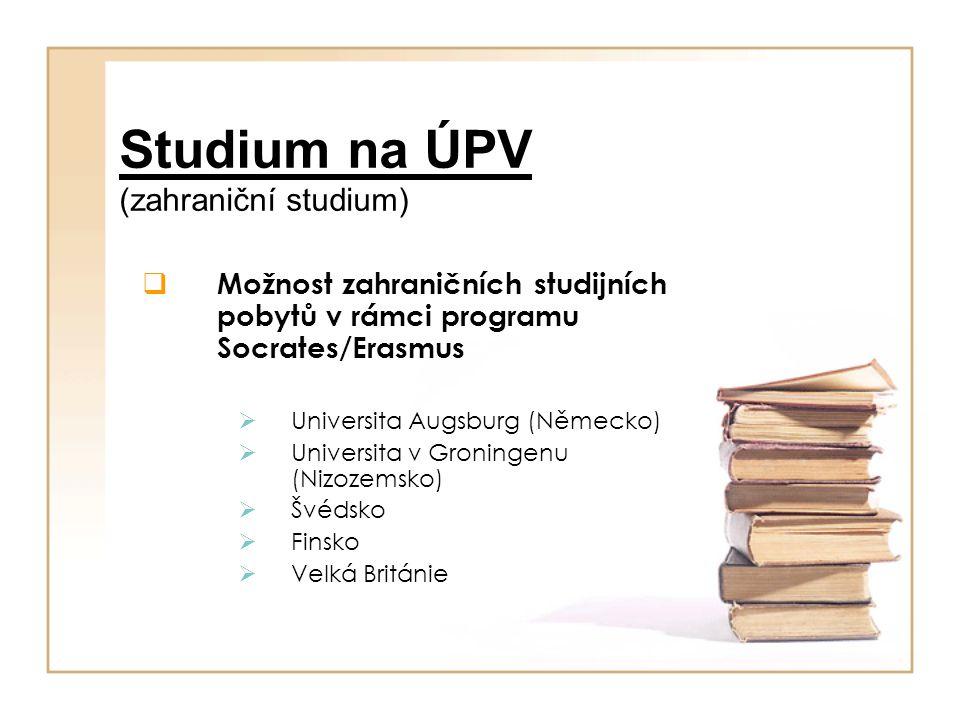 Studium na ÚPV (zahraniční studium)  Možnost zahraničních studijních pobytů v rámci programu Socrates/Erasmus  Universita Augsburg (Německo)  Unive