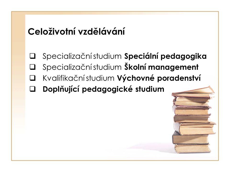 Celoživotní vzdělávání  Specializační studium Speciální pedagogika  Specializační studium Školní management  Kvalifikační studium Výchovné poradens